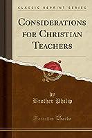 Considerations for Christian Teachers (Classic Reprint)