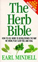 The Herb Bible: How to Use Herbs to Revolutions the Way We Work,Play,Sleep,Feel and Heal