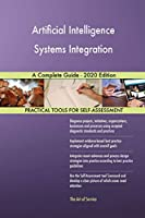 Artificial Intelligence Systems Integration A Complete Guide - 2020 Edition