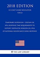 Temporary Suspension - Certain Oil Spill Response Time Requirements to Support Deepwater Horizon Oil Spill of National Significance (SONS) Response (US Coast Guard Regulation) (USCG) (2018 Edition)