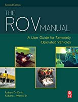 The ROV Manual, Second Edition: A User Guide for Remotely Operated Vehicles