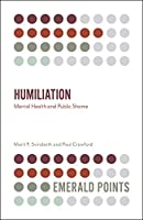 Humiliation: Mental Health and Public Shame (Emerald Points)