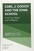 Carl J. Couch and the Iowa School: In His Own Words and in Reflection (Studies in Symbolic Interaction)