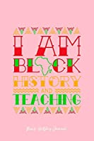 Black History Journal: I Am Black History Teaching Cool Black History Month Gift - Pink Ruled Lined Notebook - Diary, Writing, Notes, Gratitude, Goal Journal - 6x9 120 pages