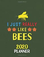 I Just Really Like Bees 2020 Planner: Weekly Monthly 2020 Planner For People Who Loves Bees 8.5x11 67 Pages
