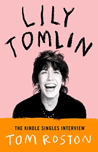 Lily Tomlin: The Kindle Singles Interview (Kindle Single) (English Edition)