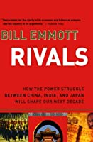 Rivals: How the Power Struggle Between China, India, and Japan Will Shape Our Next Decade