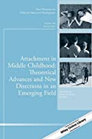 Attachment in Middle Childhood: Theoretical Advances and New Directions in an Emerging Field, CAD 148 (J-B CAD Single Issue Child & Adolescent Development)