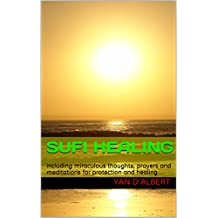 SUFI HEALING: including miraculous thoughts, prayers and meditations for protection and healing