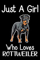 Just A Girl Who Loves Rottweiler: Funny Rottweiler lined journal gifts. Best Lined Journal gifts For Rottweiler Lovers. This Cute Dog Lined journal Gifts is the perfect tool to build a stronger relationship with Dog!