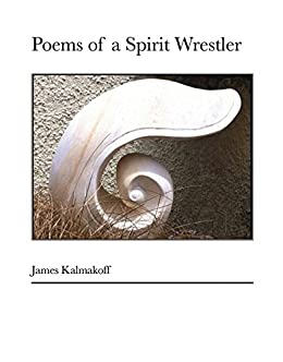 Poems of a Spirit Wrestler (eBook edition) by [Kalmakoff, James]