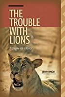 The Trouble with Lions: A Glasgow Vet in Africa (Wayfarer)