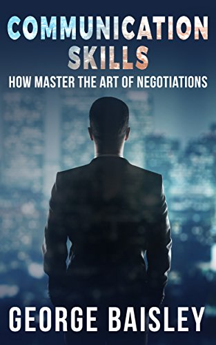 Communication Skills: How To Master The Art Of Negotiations (Communication Skills,Social Skills,Charisma,Conversation,Body Language,Confidence,Public Speaking Book 3) (English Edition)の詳細を見る