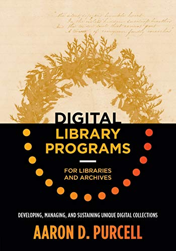 Download Digital Library Programs for Libraries and Archives: Developing, Managing, and Sustaining Unique Digital Collections 0838914500