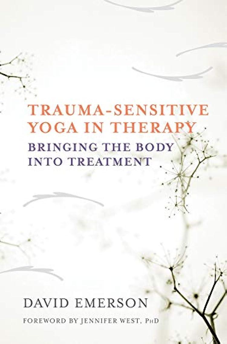 反発ミスペンド伝染性のTrauma-Sensitive Yoga in Therapy: Bringing the Body into Treatment