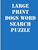 large print dogs word search puzzle: large print puzzle book.8,5x11 ,matte cover,39 Large Print Challenging Puzzles Book for kids ages 6-8  and Book for adults also,  with solution