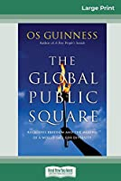 The Global Public Square: Religious Freedom and the Making of a World Safe for Diversity (16pt Large Print Edition)