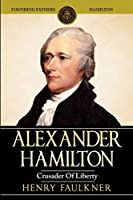 Alexander Hamilton: Crusader of Liberty