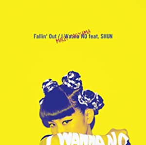 Fallin'Out/I Wanna NO feat.SHUN(初回生産限定盤)