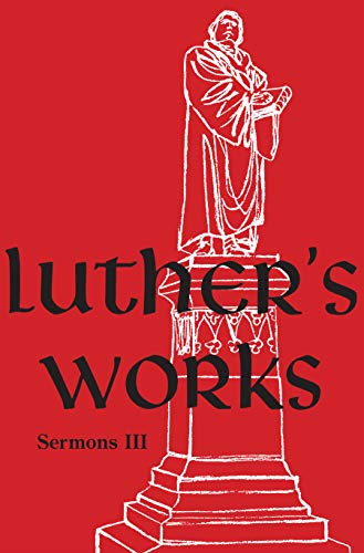 Luther's Works, Volume 56 (Sermons III) (English Edition)