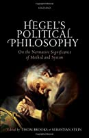 Hegel's Political Philosophy: On the Normative Significance of Method and System