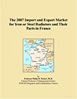The 2007 Import and Export Market for Iron or Steel Radiators and Their Parts in France