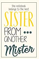 Sister From Another Mister: Original Notebook With Blank Lined Pages - Perfect Gift To Give a Positive Message To Your Best Friend, For Birthday, Christmas or For a Special Occasion