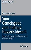 Vom Gemeingeist zum Habitus: Husserls Ideen II: Sozialphilosophische Implikationen der Phaenomenologie (Phaenomenologica)