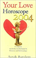 Your Love Horoscope 2004: The Essential Astrological Guide to Romance and Relationships