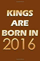 Kings Are Born In 2016 Notebook: Lined Notebook/Journal Gift 120 Pages, 6x9 Soft Cover, Matte Finish, Orange  Cover