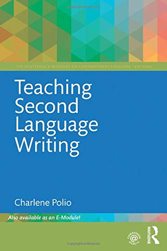 Download Teaching Second Language Writing (The Routledge E-Modules on Contemporary Language Teaching) 1138501670