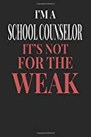 I'm A School Counselor It's Not For The Weak: School Counselor Notebook | School Counselor Journal | Handlettering | Logbook | 110 DOTGRID Paper Pages | 6 x 9