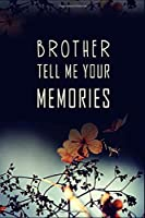 Brother Tell Me Your Memories: 120 pages 6x9 Lined Journal Notebook/ perfect Funny Gift Idea For Brother