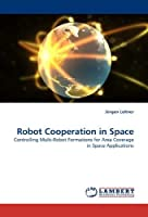 Robot Cooperation in Space: Controlling Multi-Robot Formations for Area Coverage in Space Applications【洋書】 [並行輸入品]