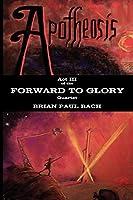 Apotheosis: Forward to Glory