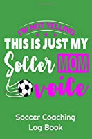"""I'm Not Yelling This Is Just My Soccer Mom Voice Soccer Coaching Log Book: 6"""" x 9"""" Log Notebook for Soccer Coaches, 100 pages, Green"""