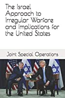The Israel Approach to Irregular Warfare and Implications for the United States