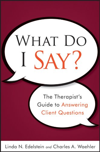 Download What Do I Say?: The Therapist's Guide to Answering Client Questions 0470561750