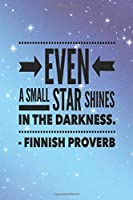 """Even a Small Star Shines in the Darkness: Journal featuring an inspirational Finnish proverb, 100 lined pages, size is 6""""x9"""", gift for Nordic/Scandinavian"""