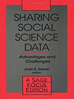 Sharing Social Science Data: Advantages and Challenges (SAGE Focus Editions)
