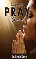 TEACH ME TO PRAY OH LORD