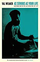 As Serious As Your Life: Black Music and the Free Jazz Revolution, 1957–1977 (Serpent's Tail Classics)