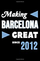 Making Barcelona Great Since 2012: College Ruled Journal or Notebook (6x9 inches) with 120 pages