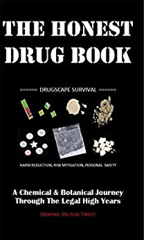 The Honest Drug Book: A Chemical & Botanical Journey Through The Legal High Years by [Trott, Dominic Milton]