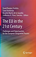 The EU in the 21st Century: Challenges and Opportunities for the European Integration Process