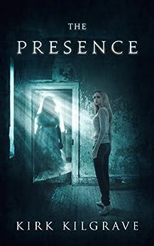 The Presence: A Supernatural Thriller by [Kilgrave, Kirk]