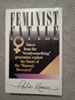 Feminist Fatale: Voices from Twentysomething Generation Explore Future Women's Movement