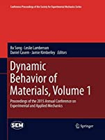 Dynamic Behavior of Materials, Volume 1: Proceedings of the 2015 Annual Conference on Experimental and Applied Mechanics (Conference Proceedings of the Society for Experimental Mechanics Series)
