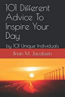 101 Different Advice To Inspire Your Day: by 101 Unique Individuals