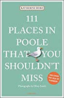 111 Places in Poole That You Shouldn't Miss (111 Places in .... That You Must Not Miss)